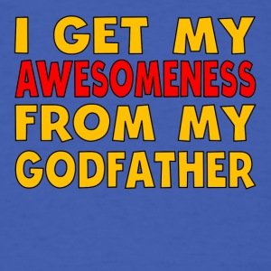 I Get My Awesomeness From My Godfather - Men's T-Shirt