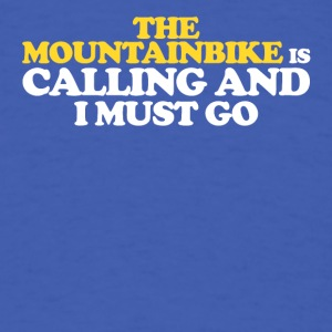 The is mountainbike calling and I must go - Men's T-Shirt