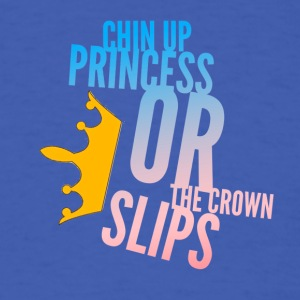 Chin up Princess or the crown slips - Men's T-Shirt