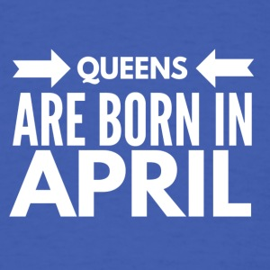 Queens Born April - Men's T-Shirt
