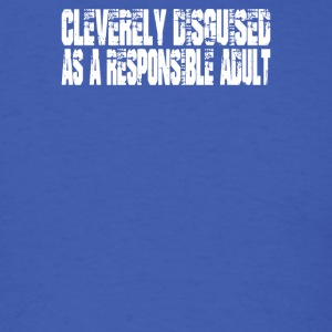 Cleverly Disguised As A Responsible - Men's T-Shirt