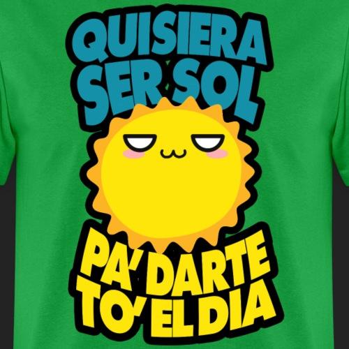 Quisiera ser el sol pa darte to el dia - Men's T-Shirt