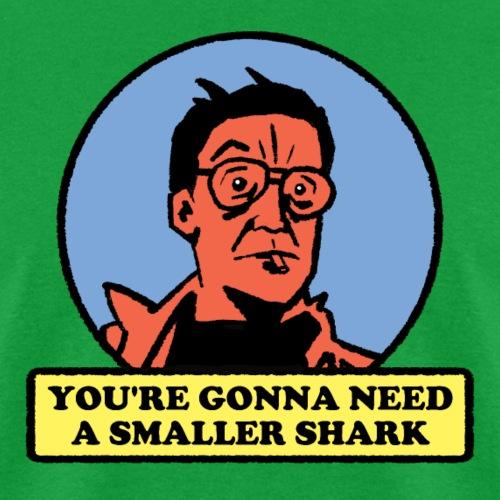 You're Gonna Need A Smaller Shark - Men's T-Shirt