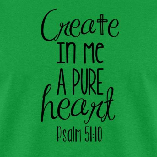 Create in Me a Pure Heart - Men's T-Shirt