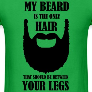 My beard is the only hair that should be between - Men's T-Shirt