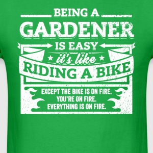 Gardener Shirt: Being A Gardener Is Easy - Men's T-Shirt