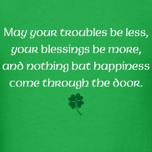 May your troubles be less, your blessings be more - Men's T-Shirt
