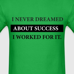 Never Dreamed I Worked - Men's T-Shirt