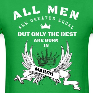 only the best are born in march - Men's T-Shirt