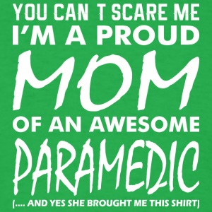 You Cant Scare Me Proud Mom Awesome Paramedic - Men's T-Shirt