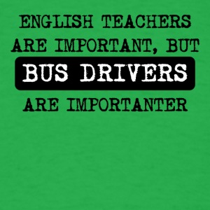Bus Drivers Are Importanter - Men's T-Shirt