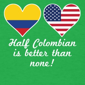Half Colombian Is Better Than None - Men's T-Shirt