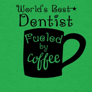 World's Best Dentist Fueled By Coffee - Men's T-Shirt
