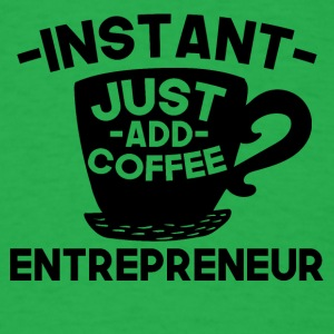 Instant Entrepreneur Just Add Coffee - Men's T-Shirt