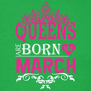 Queens Are Born In March - Men's T-Shirt
