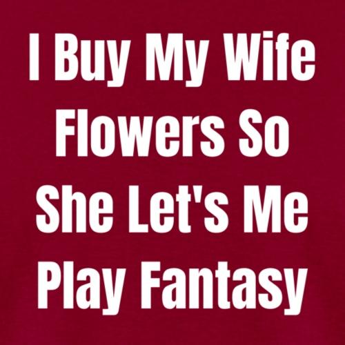 I BUY MY WIFE FLOWERS - Men's T-Shirt
