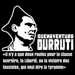 Il n\'y a que deux routes pour la classe ouvrière, la liberté, ou la victoire des fascistes, qui veut dire la tyrannie (Buenaventura Durruti)