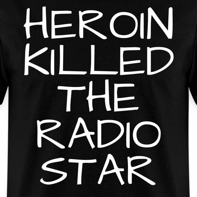 HEROIN KILLED THE RADIO STAR