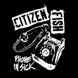 Citizen Fish - Phone in sick