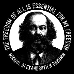 The freedom of all is essential for my freedom (Mikhail Alexandrovich Bakunin)