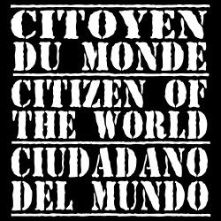 Citoyen du monde - citizen of the world - ciudadano del mundo