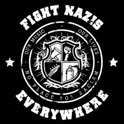 Fight nazis everywhere - our music, our lives - no place for racism