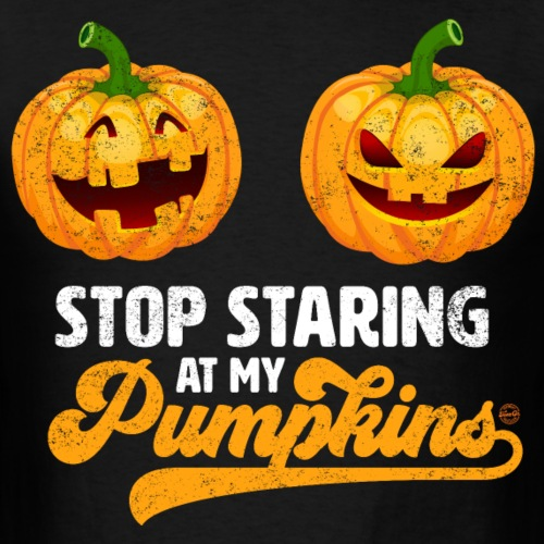 Stop Staring At My Pumpkins - Men's T-Shirt