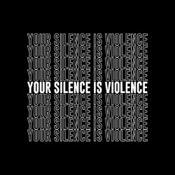 Your silence is violence
