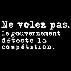 Ne volez pas. Le gouvernement déteste la compétition.