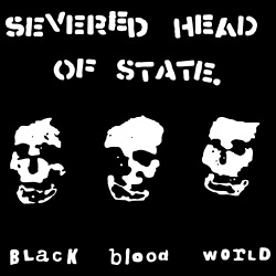 Severed Head Of State - Black blood world