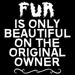 Fur is only beautiful on the original owner