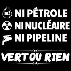 Ni pétrole ni nucléaire ni pipeline - vert ou rien