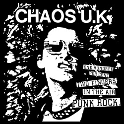Chaos UK - 100% two fingers in the air Punk Rock