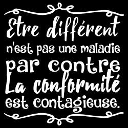 Être différent n\'est pas une maladie. Par contre, la confirmité est contagieuse