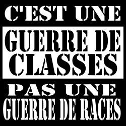 C\'est une guerre de classes pas une guerre de races