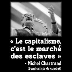 Le capitalisme, c\'est le marché des esclaves (Michel Chartrand, syndicaliste de combat)