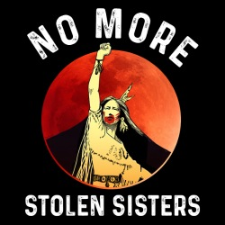 No more stolen sisters (MMIW)