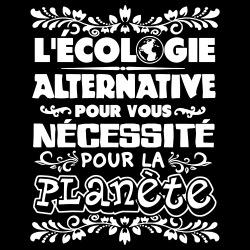 L\'écologie: alternative pour vous, nécessité pour la planète