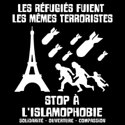 Les réfugiés fuient les mêmes terroristes, stop à l\'islamophobie ! Solidarité - ouverture - compassion