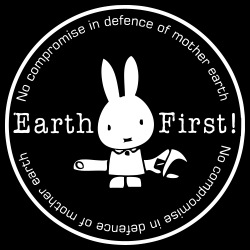 Earth first! no compromise in defence of mother earth