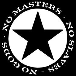 No gods - no masters - no slaves