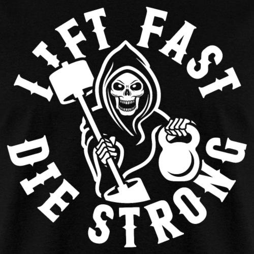 Lift Fast Die Strong - Men's T-Shirt