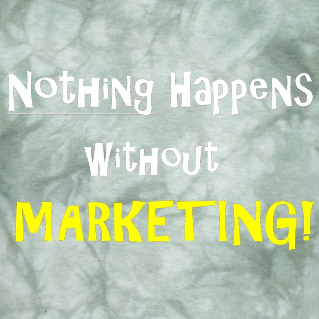 Nothing Happens without Marketing!