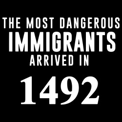 The most dangerous immigrants arrived in 1492