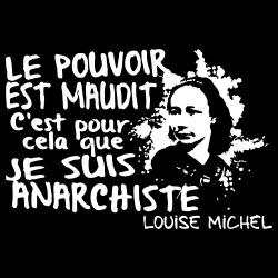 Le pouvoir est maudit, c\'est pour cela que je suis anarchiste (Louise Michel)