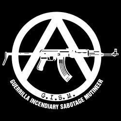 G.I.S.M. - Guerilla Incendiary Sabotage Mutineer