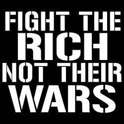 Fight the rich not their wars