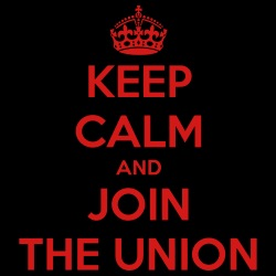 Keep calm and join the union