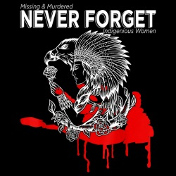 Never Forget - Missing and Murdered Indigenous Women