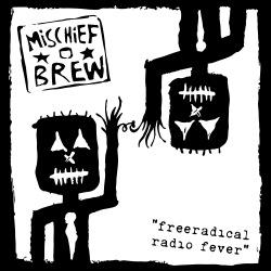 Mischief Brew - Freeradical radio fever